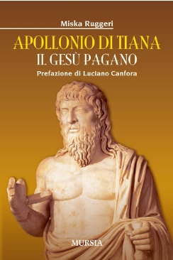 Apollonio di Tiana, mago o profeta, Anticristo o santo, dio o ciarlatano?